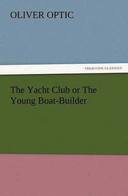 The Yacht Club or the Young Boat-Builder (Paperback)