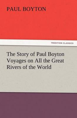 The Story of Paul Boyton Voyages on All the Great Rivers of the World (Paperback)