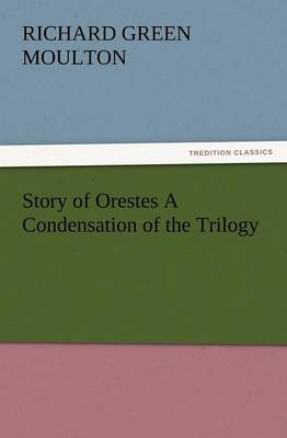 Story of Orestes a Condensation of the Trilogy (Paperback)