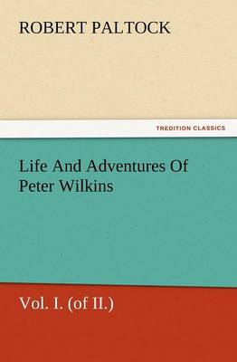 Life and Adventures of Peter Wilkins, Vol. I. (of II.) (Paperback)