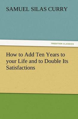 How to Add Ten Years to Your Life and to Double Its Satisfactions (Paperback)