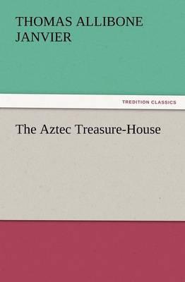 The Aztec Treasure-House (Paperback)