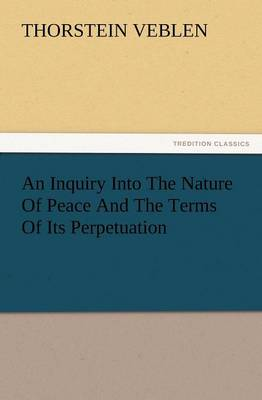An Inquiry Into the Nature of Peace and the Terms of Its Perpetuation (Paperback)