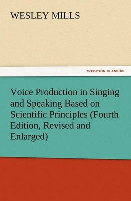 Voice Production in Singing and Speaking Based on Scientific Principles (Fourth Edition, Revised and Enlarged) (Paperback)
