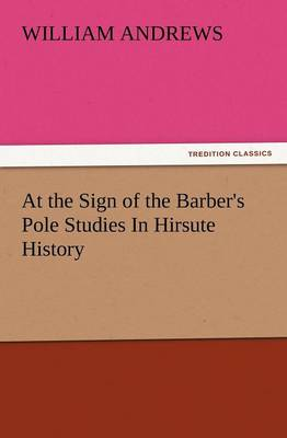 At the Sign of the Barber's Pole Studies in Hirsute History (Paperback)