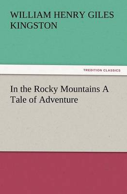 In the Rocky Mountains a Tale of Adventure (Paperback)