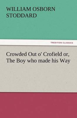 Crowded Out O' Crofield Or, the Boy Who Made His Way (Paperback)