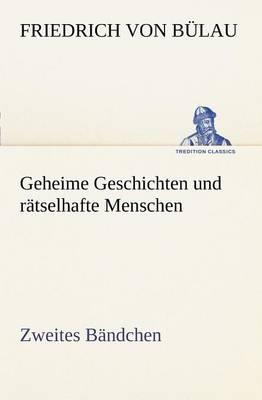 Geheime Geschichten Und Ratselhafte Menschen - Zweites Bandchen (Paperback)