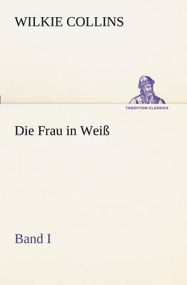 Die Frau in Weiss - Band I (Paperback)