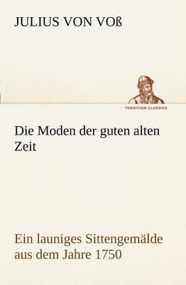 Die Moden Der Guten Alten Zeit (Paperback)