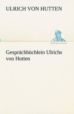 Gesprachbuchlein Ulrichs Von Hutten (Paperback)
