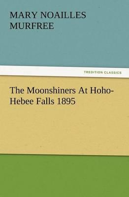 The Moonshiners at Hoho-Hebee Falls 1895 (Paperback)