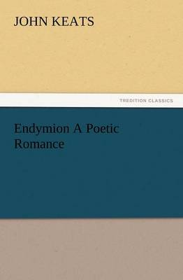 Endymion a Poetic Romance (Paperback)