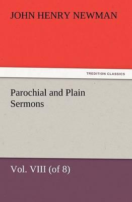 Parochial and Plain Sermons, Vol. VIII (of 8) (Paperback)