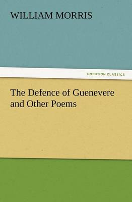 The Defence of Guenevere and Other Poems (Paperback)