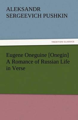 Eugene Oneguine [onegin] a Romance of Russian Life in Verse (Paperback)