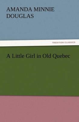 A Little Girl in Old Quebec (Paperback)