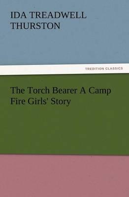 The Torch Bearer a Camp Fire Girls' Story (Paperback)