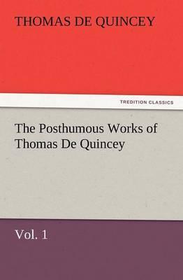 The Posthumous Works of Thomas de Quincey, Vol. 1 (Paperback)