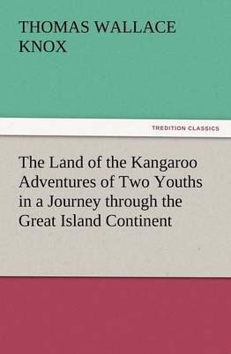 The Land of the Kangaroo Adventures of Two Youths in a Journey Through the Great Island Continent (Paperback)