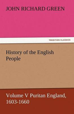 History of the English People, Volume V Puritan England, 1603-1660 (Paperback)