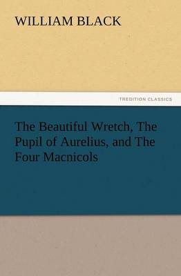 The Beautiful Wretch, the Pupil of Aurelius, and the Four Macnicols (Paperback)