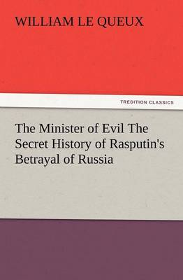 The Minister of Evil the Secret History of Rasputin's Betrayal of Russia (Paperback)