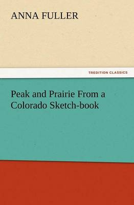 Peak and Prairie from a Colorado Sketch-Book (Paperback)