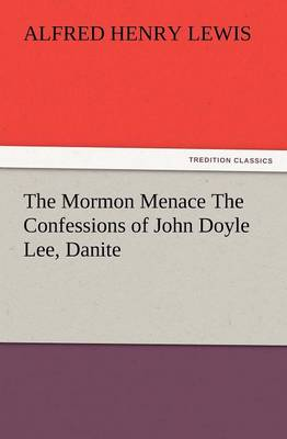 The Mormon Menace the Confessions of John Doyle Lee, Danite (Paperback)
