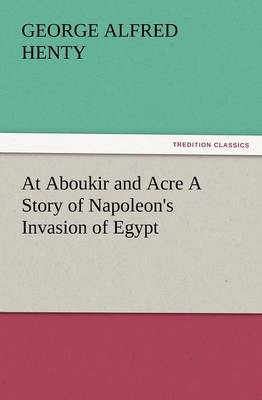 At Aboukir and Acre a Story of Napoleon's Invasion of Egypt (Paperback)