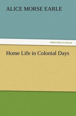 Home Life in Colonial Days (Paperback)