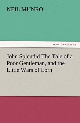 John Splendid the Tale of a Poor Gentleman, and the Little Wars of Lorn (Paperback)