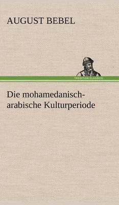 Die Mohamedanisch-Arabische Kulturperiode (Hardback)