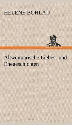 Altweimarische Liebes- Und Ehegeschichten (Hardback)