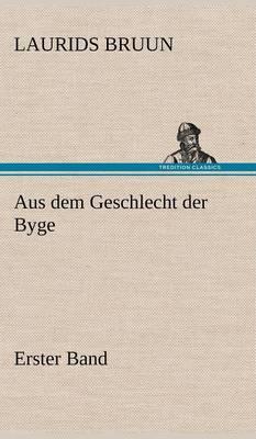 Aus Dem Geschlecht Der Byge - Erster Band (Hardback)