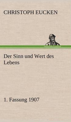 Der Sinn Und Wert Des Lebens. 1. Fassung 1907 (Hardback)