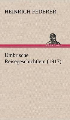 Umbrische Reisegeschichtlein (1917) (Hardback)