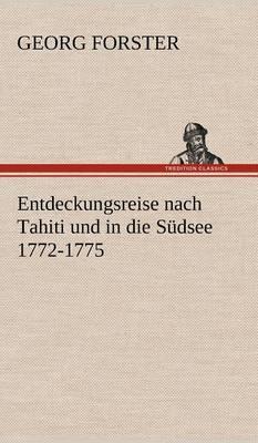 Entdeckungsreise Nach Tahiti Und in Die Sudsee 1772-1775 (Hardback)