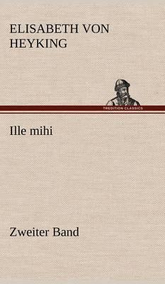 Ille Mihi - Zweiter Band (Hardback)