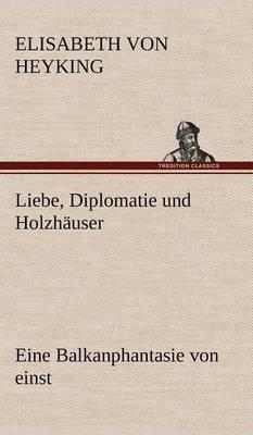 Liebe, Diplomatie Und Holzh user (Hardback)