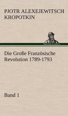 Die Grosse Franzosische Revolution 1789-1793 - Band 1 (Hardback)
