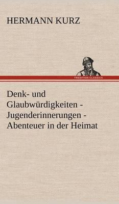 Denk- Und Glaubwurdigkeiten - Jugenderinnerungen - Abenteuer in Der Heimat (Hardback)