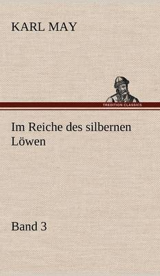 Im Reiche Des Silbernen Lowen 3 (Hardback)