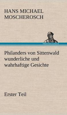 Philanders Von Sittenwald Wunderliche Und Wahrhaftige Gesichte - Erster Teil (Hardback)