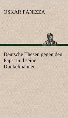 Deutsche Thesen Gegen Den Papst Und Seine Dunkelmanner (Hardback)