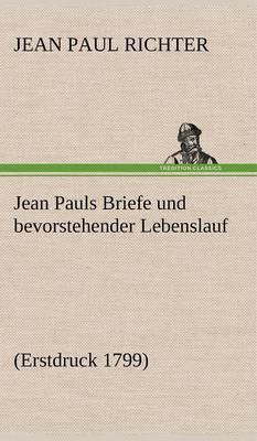 Jean Pauls Briefe Und Bevorstehender Lebenslauf (Hardback)