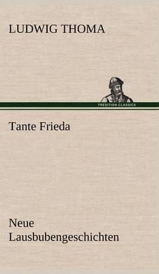 Tante Frieda. Neue Lausbubengeschichten (Hardback)