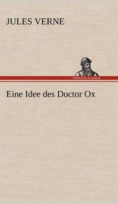 Eine Idee Des Doctor Ox (Hardback)