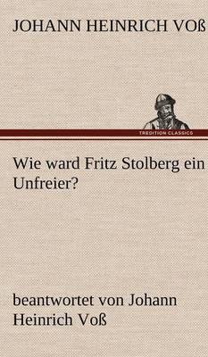Wie Ward Fritz Stolberg Ein Unfreier? (Hardback)