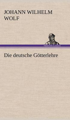 Die Deutsche Gotterlehre (Hardback)